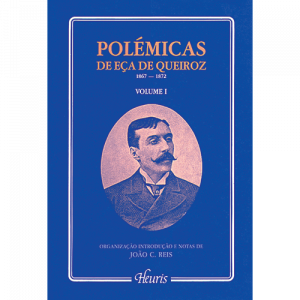 Capa do livro Polémicas de Eça de Queiroz 1867-1872 - Volume I. Organização, Introdução e Notas de João C. Reis
