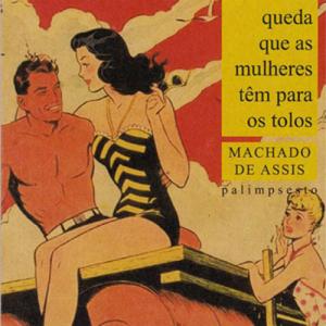 Capa do livro Queda que as Mulheres Têm para os Tolos, de Machado de Assis. Papimpsesto