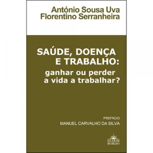 Capa do livro Saúde, Doença e Trabalho: ganhar ou perder a vida a trabalhar?, de António Sousa Uva e Florentino Serranheira