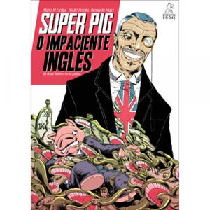 Capa do livro Super Pig - O Impaciente Inglês, de Mário M. Freitas, André Pereira e Bernardo Majer. Kingpin Books