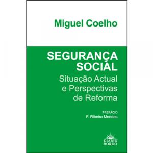 Capa do livro Segurança Social - Situação Actual e Perspectivas de Reforma, de Miguel Coelho. Diário de Bordo