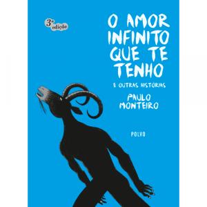 Capa do livro O Amor Infinito Que Te Tenho e Outras Histórias, 3ª edição, de Paulo Monteiro. Polvo Editora