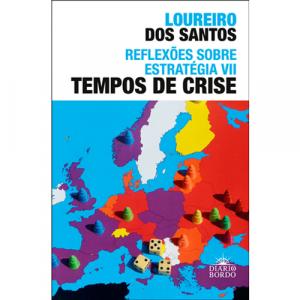 Capa do livro Reflexões Sobre Estratégia VII - Tempos de Crise, de Loureiro dos Santos. Editora Diário de Bordo