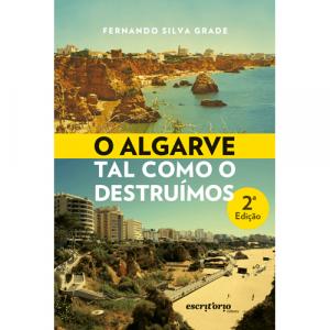 Capa do livro O Algarve Tal Como o Destruímos, 2ª edição, de Fernando Silva Grade. Escritório Editora