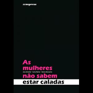 Capa do livro As Mulheres não Sabem Estar Caladas, de Ana Almeida, Carla Rocha e Marta Moncacha. Europress Editora