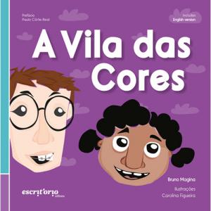 Capa do livro A Vila das Cores, de Bruno Magina e Carolina Figueira, com prefácio de Paulo Côrte-Real. Escritório Editora