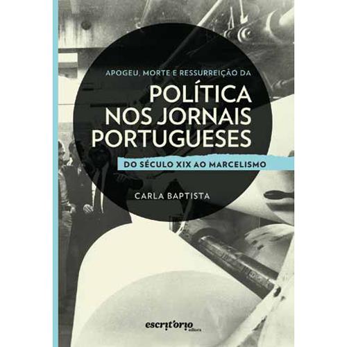POLÍTICA NOS JORNAIS PORTUGUESES – DO SÉC.XIX AO MARCELISMO –  Escritório Editora