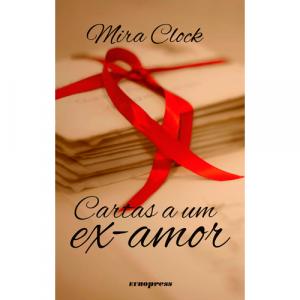 Capa do livro Cartas a um Ex-Amor, de Mira Clock. Europress - Subterrâneos/Espontâneos