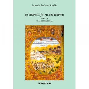 Capa do livro Da Restauração ao Absolutismo (1640 - 1706) Uma Cronologia, de Fernando de Castro Brandão. Europress - Heuris