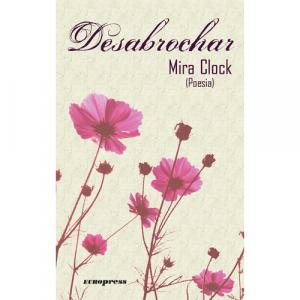 Capa do livro Desabrochar (Poesia), de Mira Clock. Europress - Subterrâneos/Espontâneos