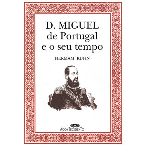 D. MIGUEL DE PORTUGAL E O SEU TEMPO – Acontecimento