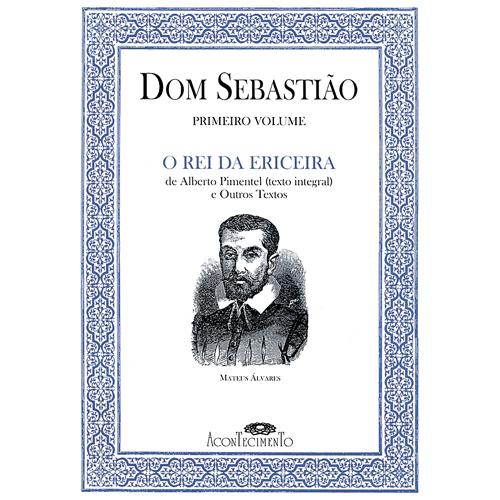 DOM SEBASTIÃO – O REI DA ERICEIRA – VOL. I – Acontecimento