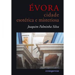 Capa do livro Évora Cidade Esotérica e Misteriosa, de Joaquim Palminha Silva. Europress - Heuris