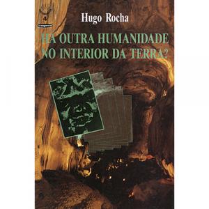 Capa do livro Há Outra Humanidade no Interior da Terra?, de Hugo Rocha. Europress - História Viva