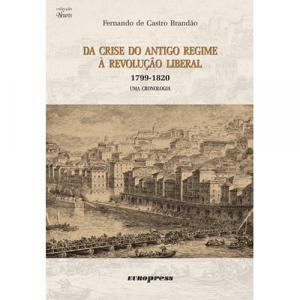 Capa do livro Da Crise do Antigo Regime à Revolução Liberal (1799-1820) Uma Cronologia, de Fernando de Castro Brandão. Europress - Heuris