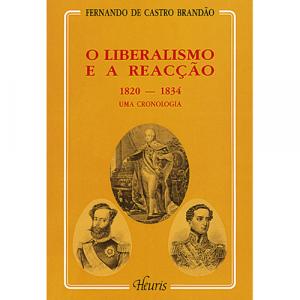 Capa do livro O Liberalismo e a Reacção (1820-1834) Uma Cronologia, de Fernando de Castro Brandão. Europress - Heuris