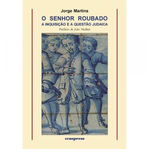 Capa do livro O Senhor Roubado - A Inquisição e a Questão Judaica, de Jorge Martins. Europress - Heuris
