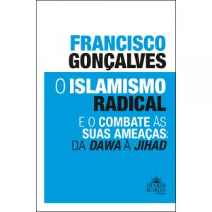 Capa do livro O Islamismo Radical e o Combate às Suas Ameaças: da Dawa à Jihad, de Francisco Gonçalves. Diário de Bordo