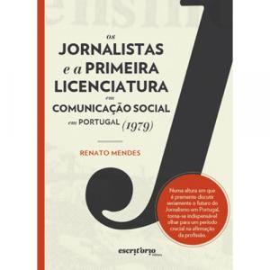 Capa do livro Os Jornalistas e a Primeira Licenciatura em Comunicação Social em Portugal (1979), de Renato Mendes. Escritório Editora