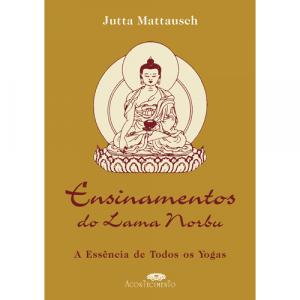 Capa do livro Ensinamentos do Lama Norbu - A Essência de Todos os Yogas, de Jutta Mattausch