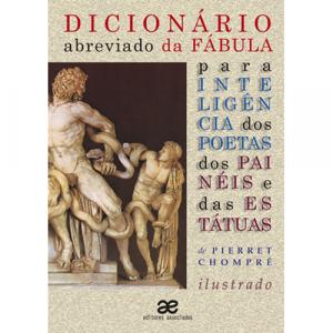 Capa do livro Dicionário Abreviado da Fábula para Inteligência dos Poetas, dos Painéis e das Estátuas, de Pierret Chompré. Editores Associados