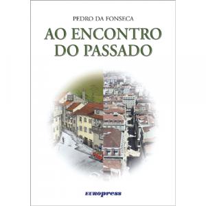 Capa do livro Ao Encontro do Passado, de Pedro da Fonseca. Europress - Povoação