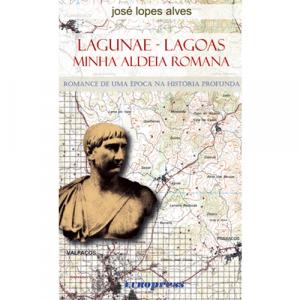 Capa do livro Lagunae - Lagoas (Minha Aldeia Romana), de José Lopes Alves. Europress - Europavizinha
