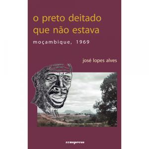 Capa do livro O Preto que Deitado Não Estava - Moçambique, 1969, de José Lopes Alves. Europress - Europavizinha