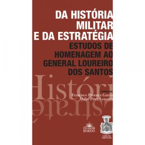 Capa do livro Da História Militar e da Estratégia - Estudos de Homenagem ao General Loureiro dos Santos, de Francisco Proença Garcia e Abílio Pires Lousada. Diário de Bordo