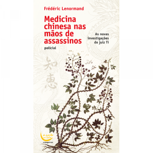 Medicina chinesa nas mãos de assassinos: As novas investigações do juiz Ti, de Frédéric Lenormand. Europress Editora