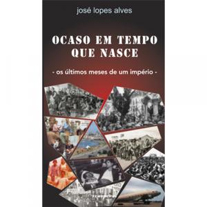 Capa do livro Ocaso em Tempo que Nasce - Os Últimos Meses de Um Império, de José Lopes Alves. Europress - Europavizinha