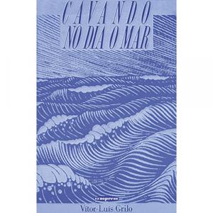 Capa do livro Cavando no Dia o Mar, de Vítor-Luís Grilo. Europress - O sol no tecto