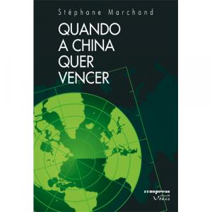 Capa do livro Quando a China Quer Vencer, de Stéphane Marchand. Europress - Vozes