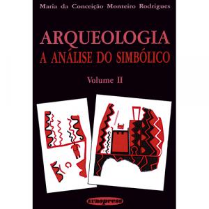 Capa do livro Arqueologia: A Análise do Simbólico (Volume II), de Maria da Conceição Monteiro Rodrigues. Europress - Universidades