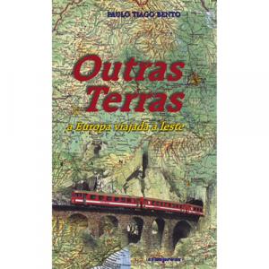 Capa do livro Outras Terras - a Europa Viajada a Leste, de Paulo Tiago Bento. Europress - Europavizinha