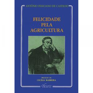 Capa do livro Felicidade pela Agricultura, de António Feliciano de Castilho. Europress - Heuris