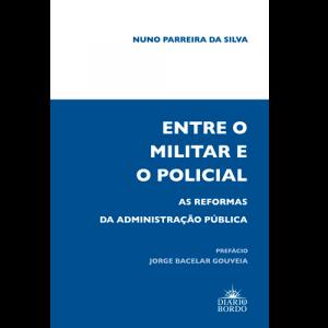 Capa do livro Entre o Militar e o Policial, As Reformas da Administração Pública. Prefácio de Jorge Bacelar Gouveia. Diário de Bordo