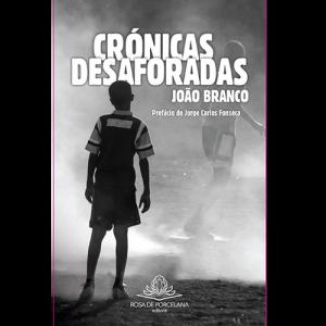 Capa do livro Crónicas Desaforadas, de João Branco. Rosa de Porcelana Editora