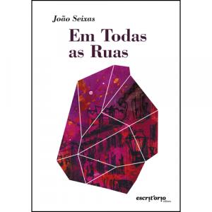 Capa do livro Em Todas as Ruas, de João Seixas. Escritório Editora