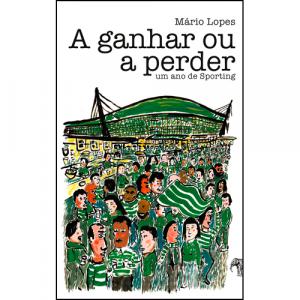 Capa do livro A Ganhar ou a Perder: um Ano de Sporting, de Mário Lopes. Edições Paquiderme
