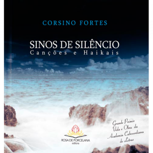 Capa do livro Sinos de Silêncio, Canções e Haikais, de Corsino Fortes. Rosa de Porcelana Editora