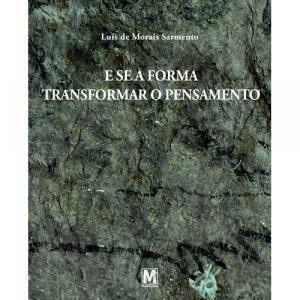 Capa do livro E Se A Forma Transformar o Pensamento, de Luís de Morais Sarmento. Manufactura