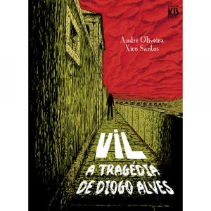 Capa do livro VIL - A Tragédia de Diogo Alves, de André Oliveira e Xico Santos