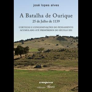 Capa do livro A Batalha de Ourique - 25 de Outubro de 1139, Certezas e Congeminações do Pensamento Acumulado até Primórdios do Século XXI, de José Lopes Alves