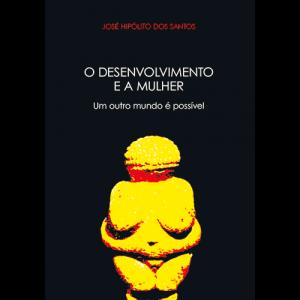 Capa do livro O Desenvolvimento e a Mulher - Um Outro Mundo é Possível, de José Hipólito dos Santos