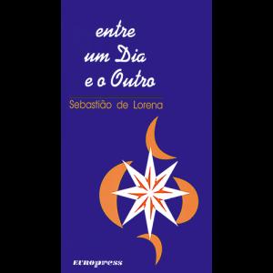 Capa do livro Entre um Dia e o Outro, de Sebastião de Lorena. Europress Editora