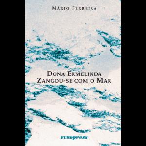 Capa do livro Dona Ermelinda Zangou-se com o Mar, de Mário Ferreira. Europress Editora