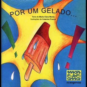 Capa do livro Por um Gelado, de Maria Clara Moniz e Catarina França. Europress Editora