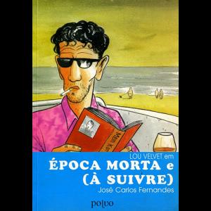 Capa do livro Lou Velvet em Época Morta e (À Suivre), de José Carlos Fernandes. Polvo Editora