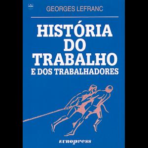 Capa do livro História do Trabalho e dos Trabalhadores, de Georges Lefranc. Europress Editora
